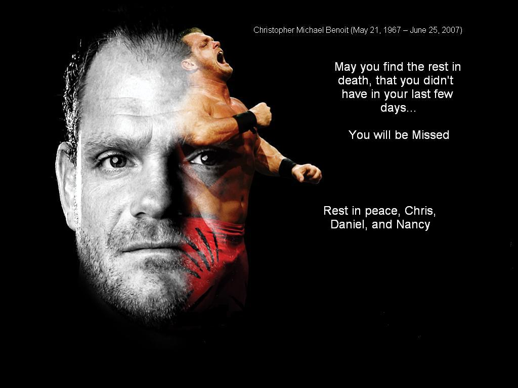 Rest In Peace, Chris Benoit.. We'll miss you.